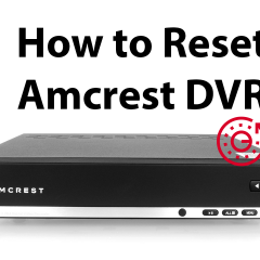 How to Reset Amcrest 960H DVR