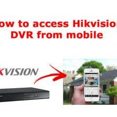How to access Hikvision DVR from mobile