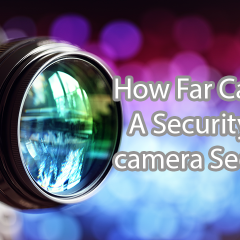 How Far Can A Security Camera See