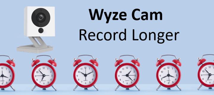 How to Make Wyze Cam Record Longer